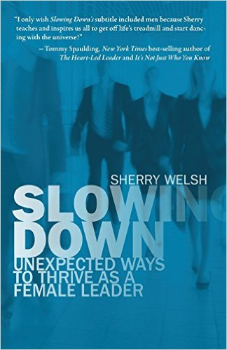 Slowing Down: Unexpected Ways to Thrive as a Female Leader